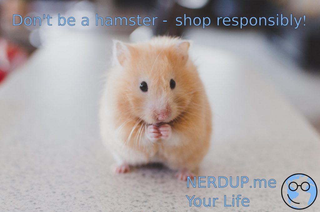 Don't be a hamster - shop responsibly!